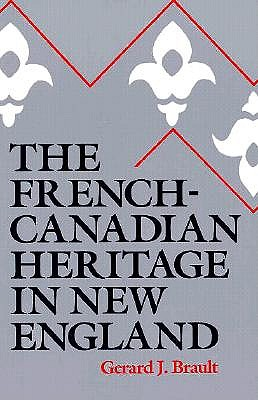 The French-Canadian Heritage in New England By Brault, Gerard J.