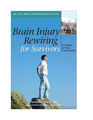 Brain Injury Rewiring for Survivors By Dolen, Carolyn E./ Baser, Christine A. (FRW)